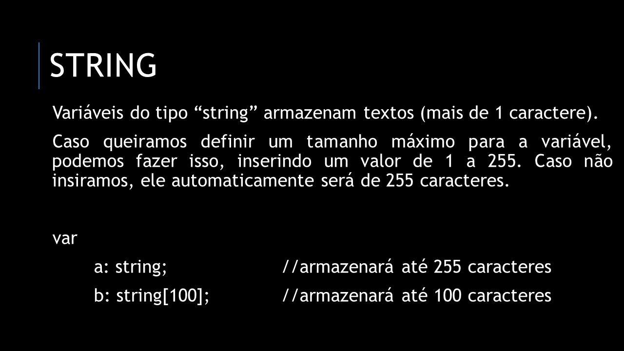 CONVERSÃO DE TEXTO EM NÚMERO Procedimento: val(string, variável numérica, variável de teste); var texto: string; numero, teste: integer; begin texto := '1234m6'; val(texto, numero, teste); //variável teste receberá 5 pois o 5º caractere não é número