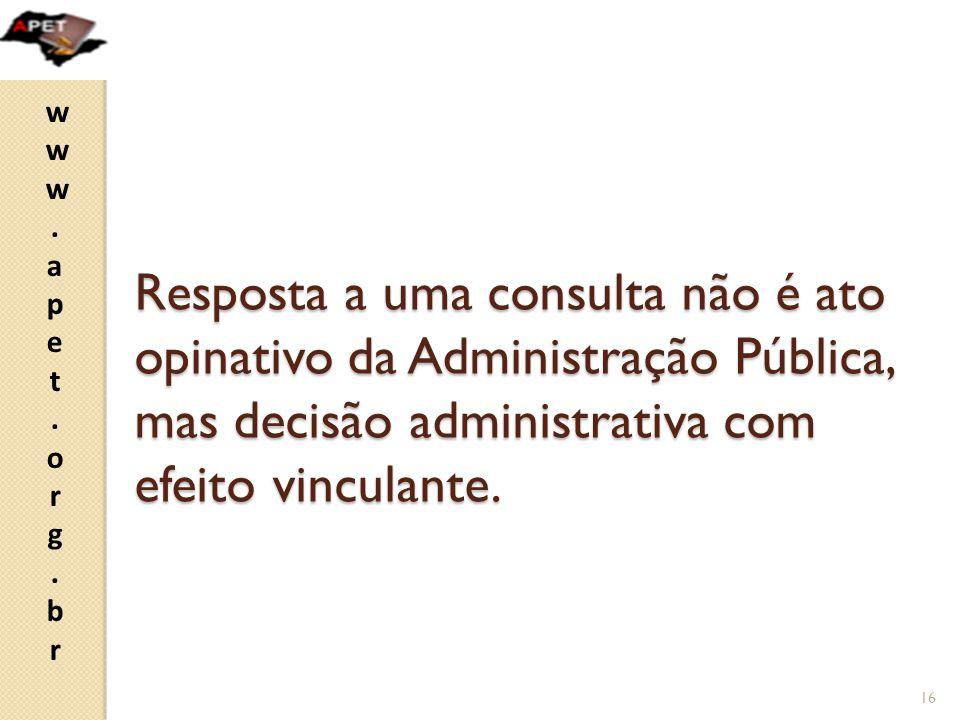www.apet.org.brwww.apet.org.br Resposta a uma consulta não é ato opinativo da Administração Pública, mas decisão administrativa com efeito vinculante.