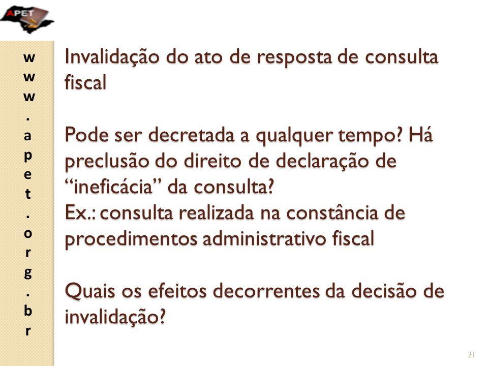 www.apet.org.brwww.apet.org.br Invalidação do ato de resposta de consulta fiscal Pode ser decretada a qualquer tempo.
