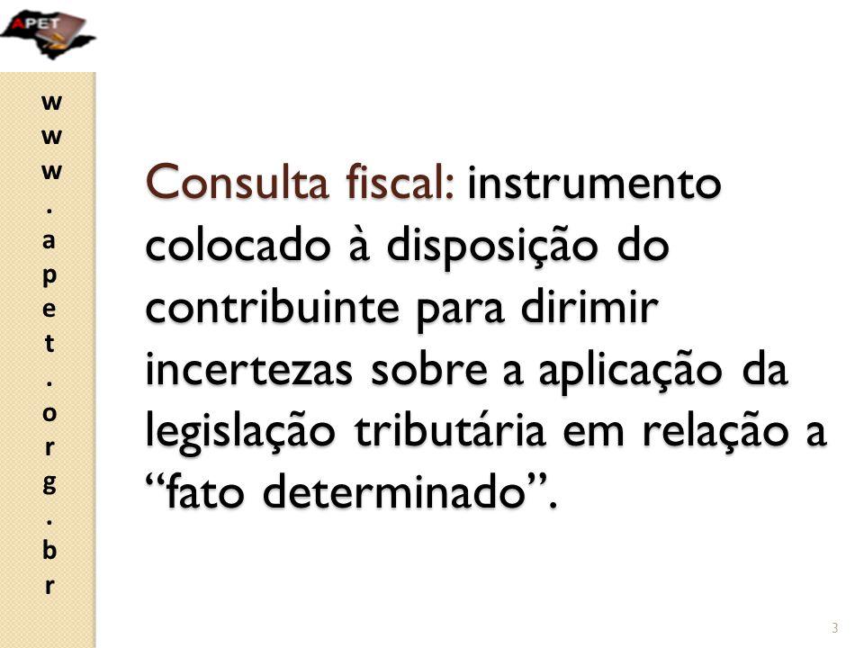 www.apet.org.brwww.apet.org.br Consulta fiscal: instrumento colocado à disposição do contribuinte para dirimir incertezas sobre a aplicação da legislação tributária em relação a fato determinado .
