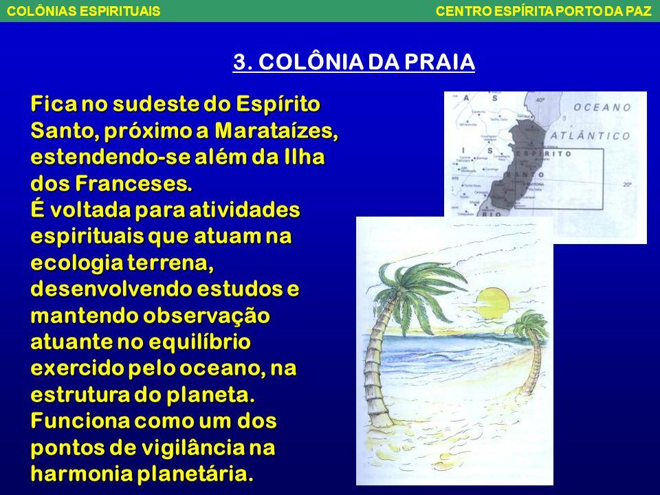 2. COLÔNIA AMIGOS DA DOR Fica ao norte de MG, passando pelo Extremo Sul da Bahia, passando por Porto Seguro e avançando pelo Oceano Atlântico. Realiza