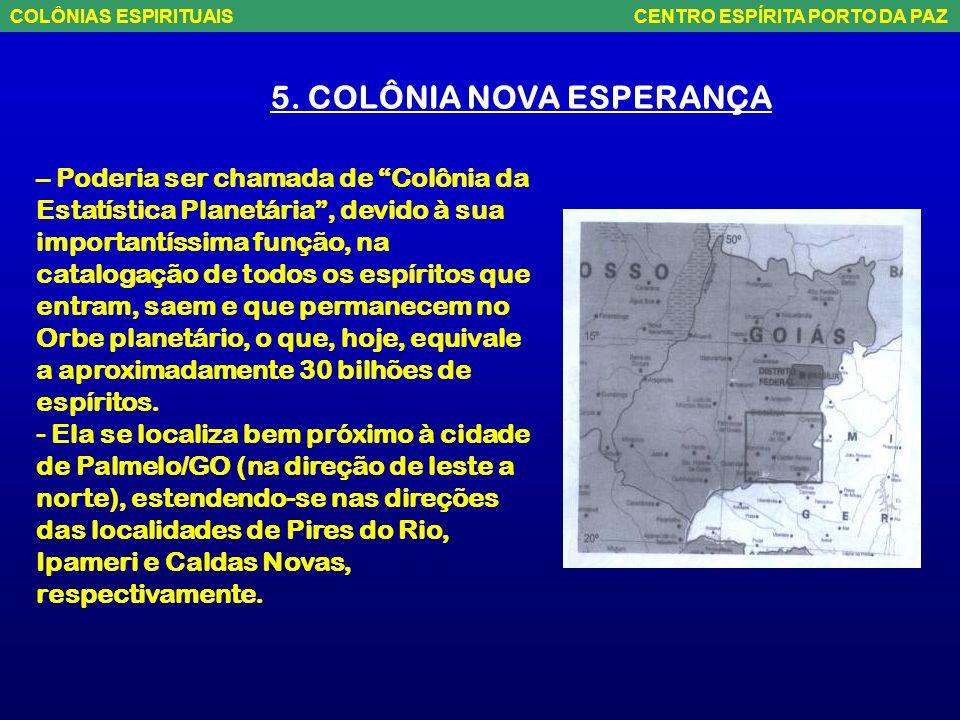 4. COLÔNIA DAS FLORES - É uma das maiores colônias espirituais. Inicia-se na parte central de Santa Catarina, nas proximidades de Tangará, seguindo se