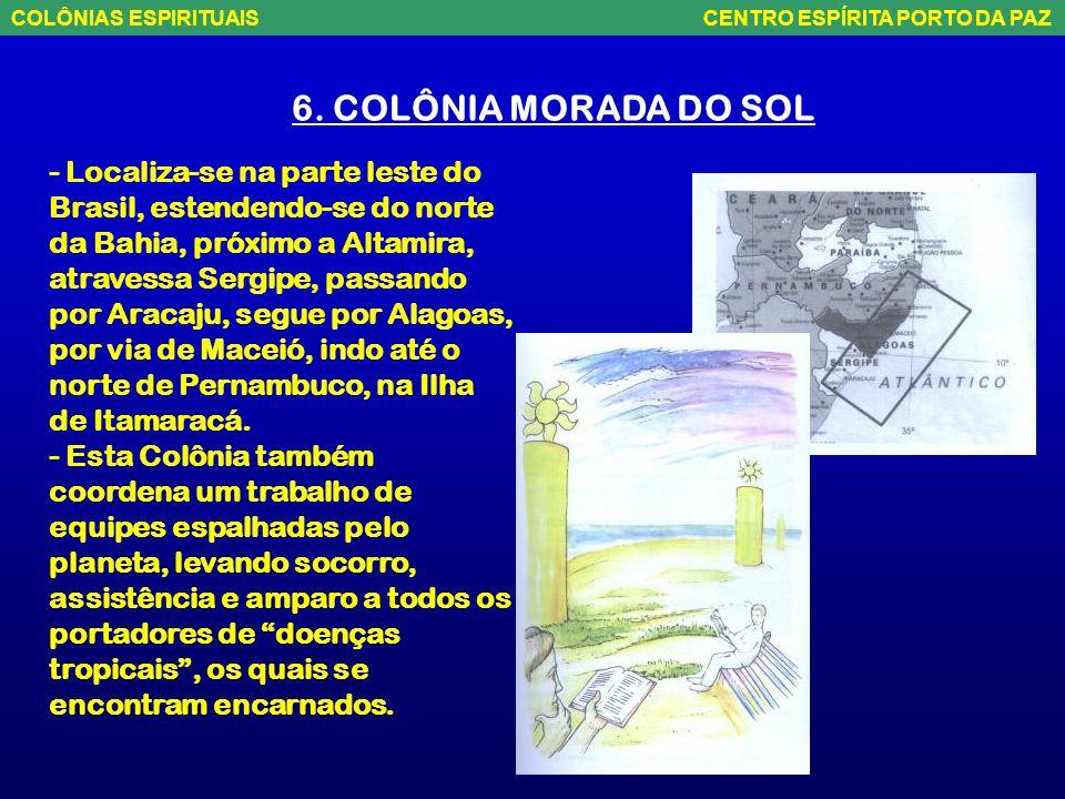 5. COLÔNIA NOVA ESPERANÇA - É grande a quantidade de espíritos que chegam para os primeiros socorros, devido à sua potente irradiação planetária. Após