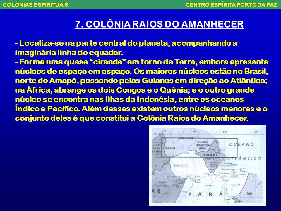 6. COLÔNIA MORADA DO SOL - Localiza-se na parte leste do Brasil, estendendo-se do norte da Bahia, próximo a Altamira, atravessa Sergipe, passando por