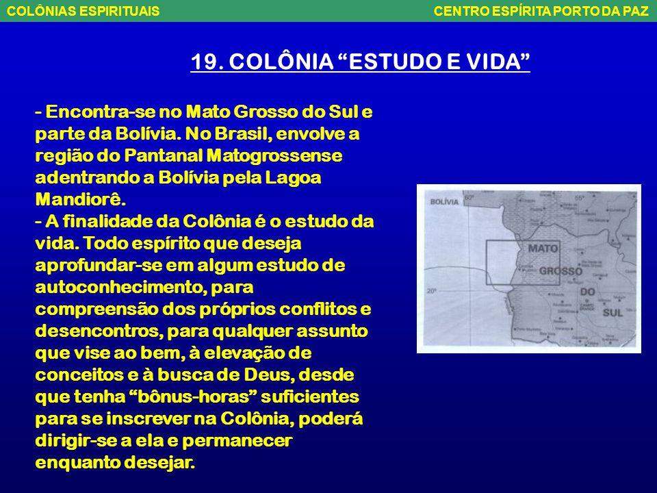 18. COLÔNIA DO ABACATEIRO - Abrange os estados de Goiás e Mato Grosso na região que fica entre o distrito de Aparecida do Rio Claro, próximo a Montes