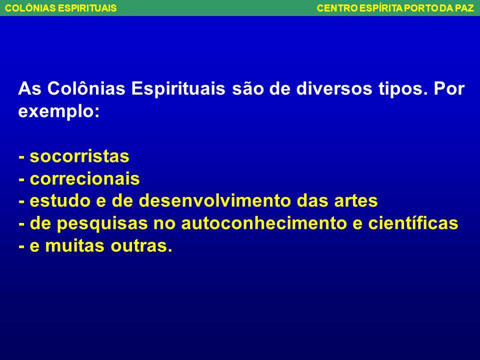 O que rege a formação das Colônias Espirituais é a Lei de Afinidade. COLÔNIAS ESPIRITUAIS CENTRO ESPÍRITA PORTO DA PAZ