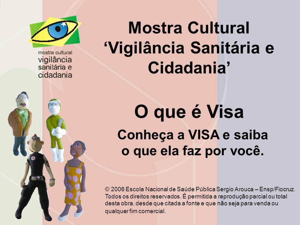 Mostra Cultural 'Vigilância Sanitária e Cidadania' Conheça a VISA e saiba o que ela faz por você.