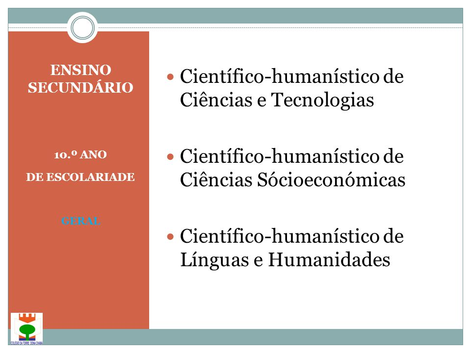 ENSINO SECUNDÁRIO 10.º ANO DE ESCOLARIADE GERAL  Científico-humanístico de Ciências e Tecnologias  Científico-humanístico de Ciências Sócioeconómicas  Científico-humanístico de Línguas e Humanidades
