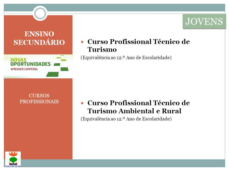 ENSINO SECUNDÁRIO CURSOS PROFISSIONAIS  Curso Profissional Técnico de Turismo (Equivalência ao 12.º Ano de Escolaridade)  Curso Profissional Técnico de Turismo Ambiental e Rural (Equivalência ao 12.º Ano de Escolaridade) JOVENS