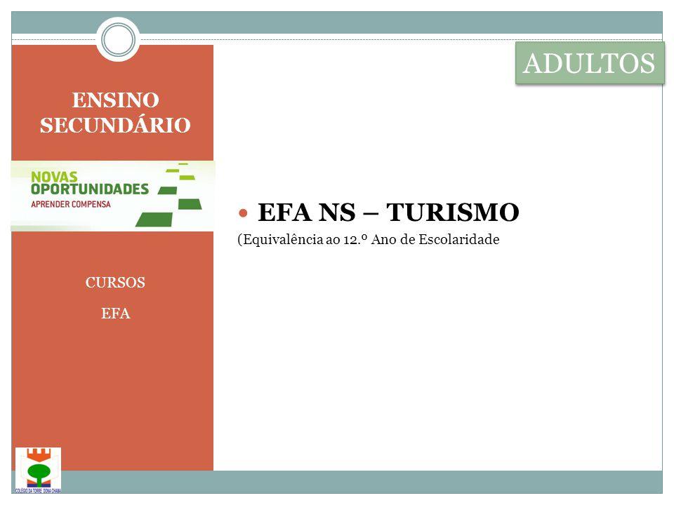 ENSINO SECUNDÁRIO CURSOS EFA  EFA NS – TURISMO (Equivalência ao 12.º Ano de Escolaridade ADULTOS