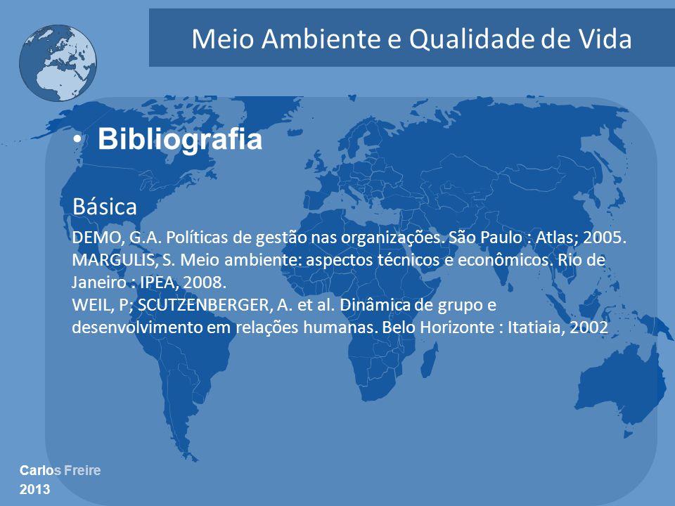 Carlos Freire 2013 Meio Ambiente e Qualidade de Vida •Bibliografia Básica DEMO, G.A. Políticas de gestão nas organizações. São Paulo : Atlas; 2005. MA