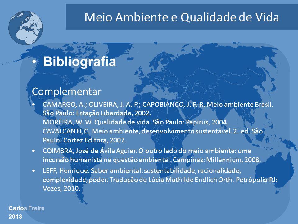Carlos Freire 2013 Meio Ambiente e Qualidade de Vida •Bibliografia Complementar •CAMARGO, A.; OLIVEIRA, J. A. P.; CAPOBIANCO, J. P. R. Meio ambiente B