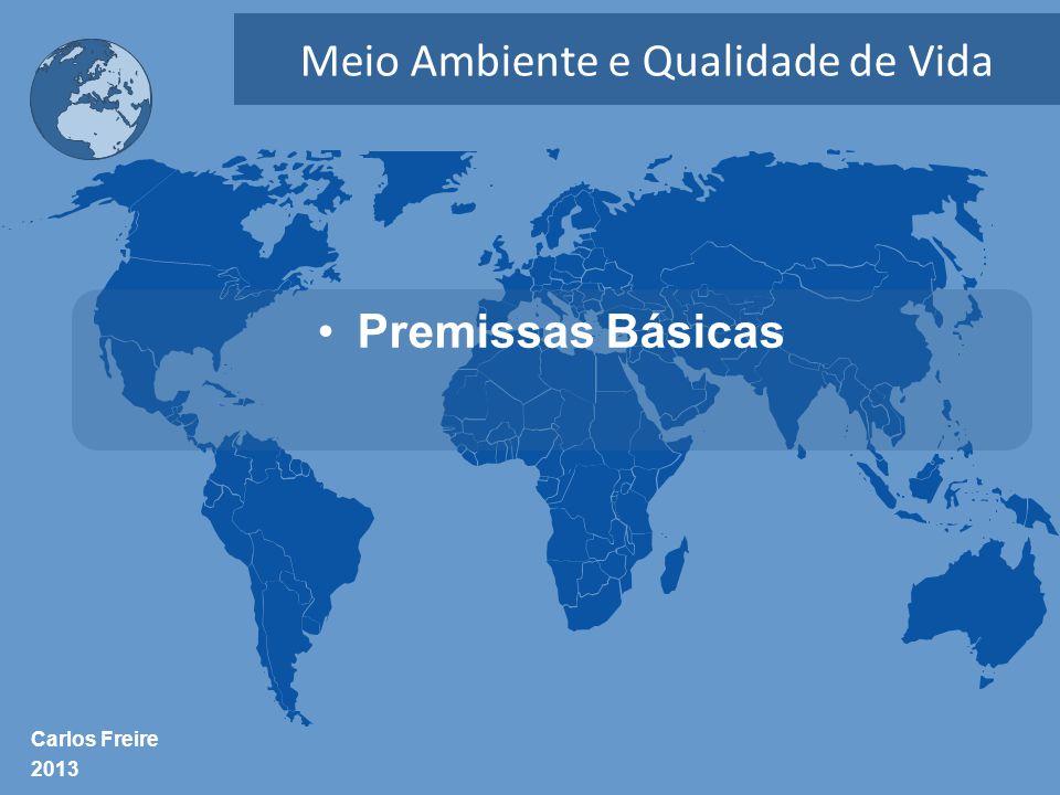Carlos Freire 2013 Meio Ambiente e Qualidade de Vida •Premissas Básicas