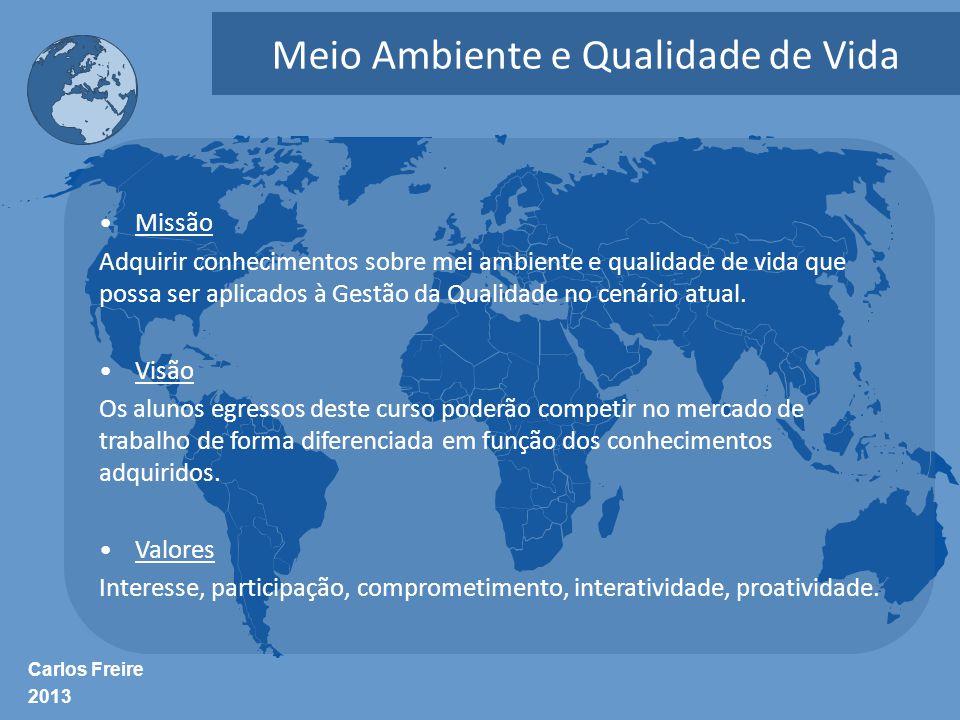 Carlos Freire 2013 Meio Ambiente e Qualidade de Vida •Missão Adquirir conhecimentos sobre mei ambiente e qualidade de vida que possa ser aplicados à G