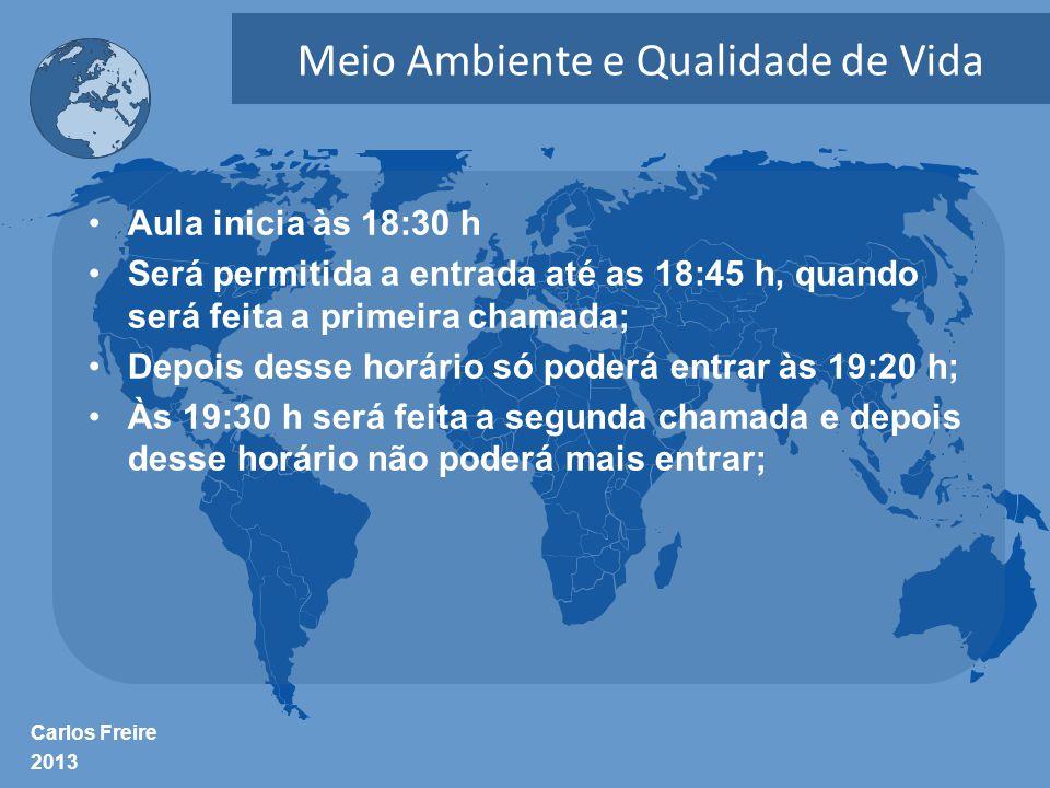 Carlos Freire 2013 Meio Ambiente e Qualidade de Vida •Aula inicia às 18:30 h •Será permitida a entrada até as 18:45 h, quando será feita a primeira ch