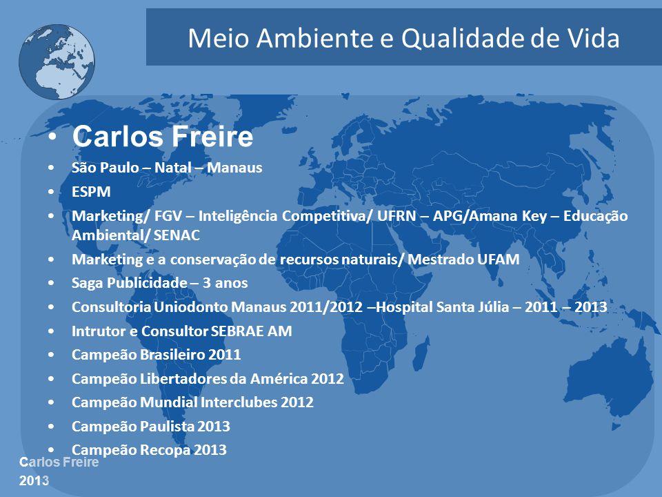 Carlos Freire 2013 Meio Ambiente e Qualidade de Vida •Carlos Freire •São Paulo – Natal – Manaus •ESPM •Marketing/ FGV – Inteligência Competitiva/ UFRN