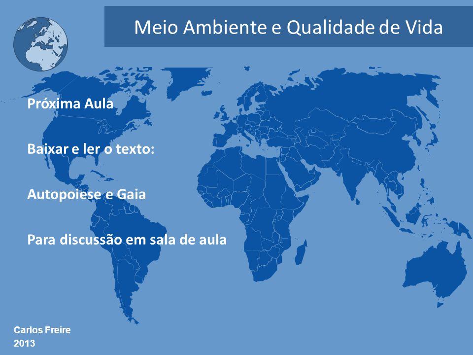 Próxima Aula Baixar e ler o texto: Autopoiese e Gaia Para discussão em sala de aula Carlos Freire 2013 Meio Ambiente e Qualidade de Vida