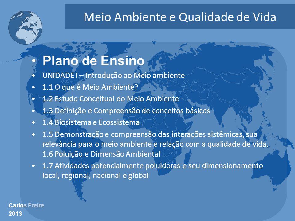 Carlos Freire 2013 Meio Ambiente e Qualidade de Vida •Plano de Ensino •UNIDADE I – Introdução ao Meio ambiente •1.1 O que é Meio Ambiente? •1.2 Estudo
