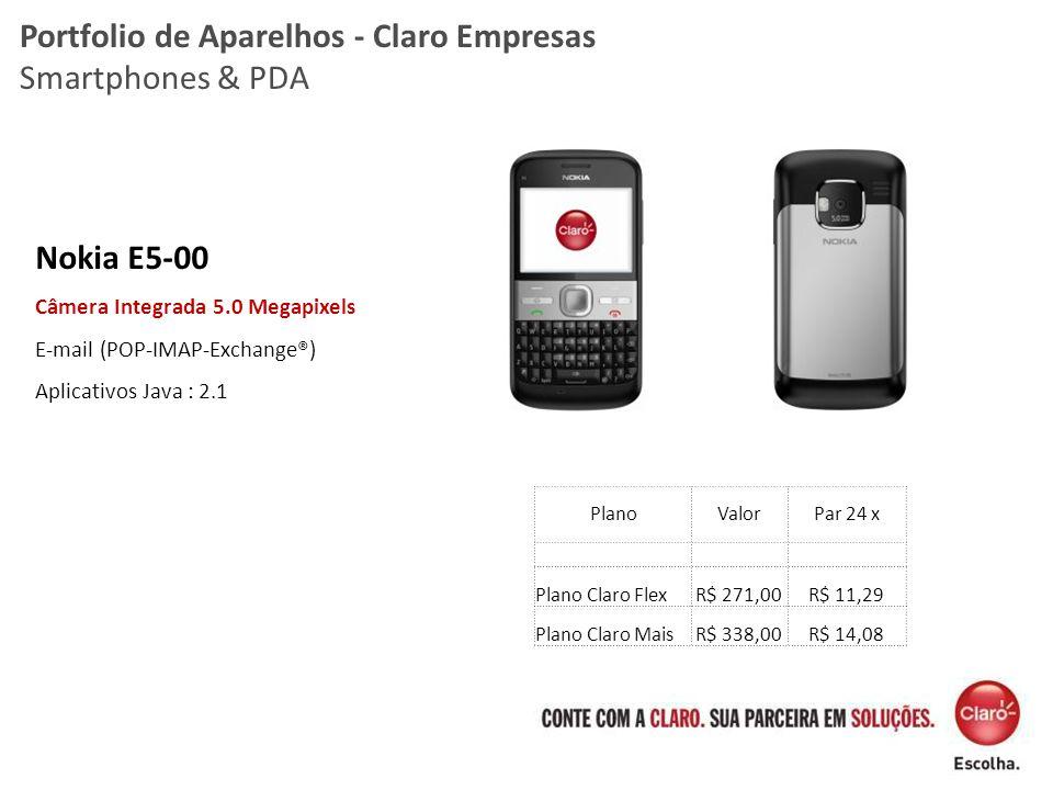 Nokia E5-00 Câmera Integrada 5.0 Megapixels E-mail (POP-IMAP-Exchange®) Aplicativos Java : 2.1 Portfolio de Aparelhos - Claro Empresas Smartphones & P