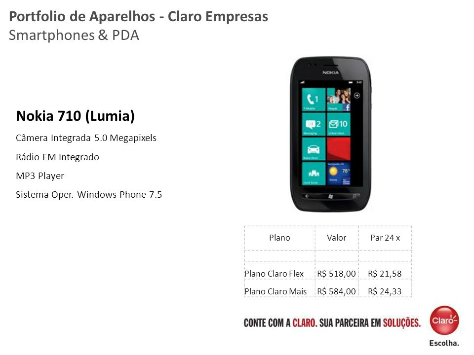 Nokia 710 (Lumia) Câmera Integrada 5.0 Megapixels Rádio FM Integrado MP3 Player Sistema Oper. Windows Phone 7.5 Portfolio de Aparelhos - Claro Empresa