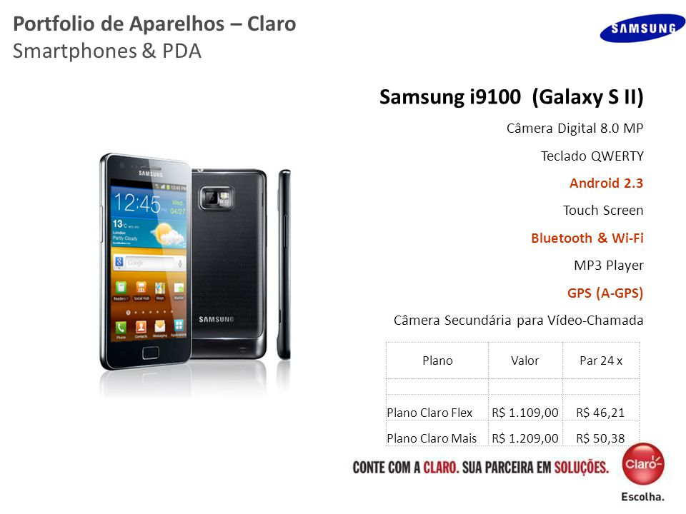 Portfolio de Aparelhos – Claro Smartphones & PDA Samsung i9100 (Galaxy S II) Câmera Digital 8.0 MP Teclado QWERTY Android 2.3 Touch Screen Bluetooth &