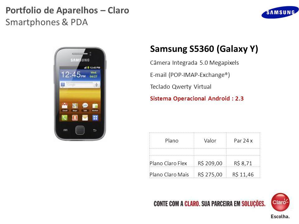 Portfolio de Aparelhos – Claro Smartphones & PDA Samsung S5360 (Galaxy Y) Câmera Integrada 5.0 Megapixels E-mail (POP-IMAP-Exchange®) Teclado Qwerty V