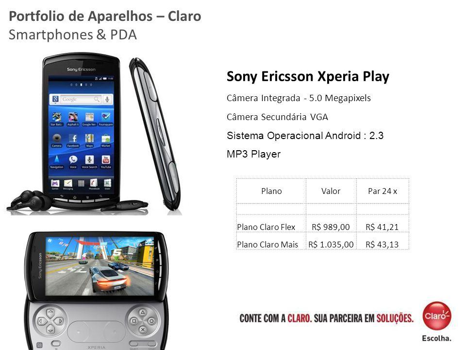 Portfolio de Aparelhos – Claro Smartphones & PDA Sony Ericsson Xperia Play Câmera Integrada - 5.0 Megapixels Câmera Secundária VGA Sistema Operacional