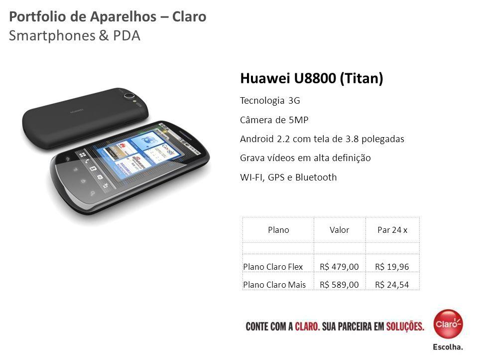 Portfolio de Aparelhos – Claro Smartphones & PDA Huawei U8800 (Titan) Tecnologia 3G Câmera de 5MP Android 2.2 com tela de 3.8 polegadas Grava vídeos e