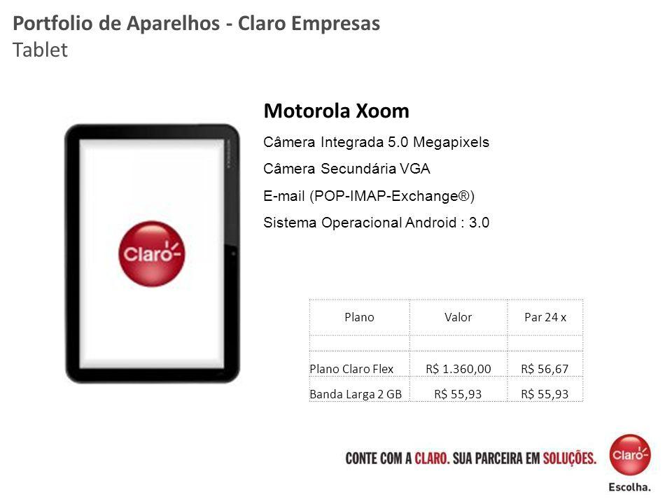 Motorola Xoom Câmera Integrada 5.0 Megapixels Câmera Secundária VGA E-mail (POP-IMAP-Exchange®) Sistema Operacional Android : 3.0 Portfolio de Aparelh
