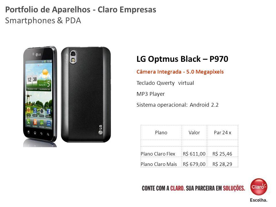 LG Optmus Black – P970 Câmera Integrada - 5.0 Megapixels Teclado Qwerty virtual MP3 Player Sistema operacional: Android 2.2 Portfolio de Aparelhos - C