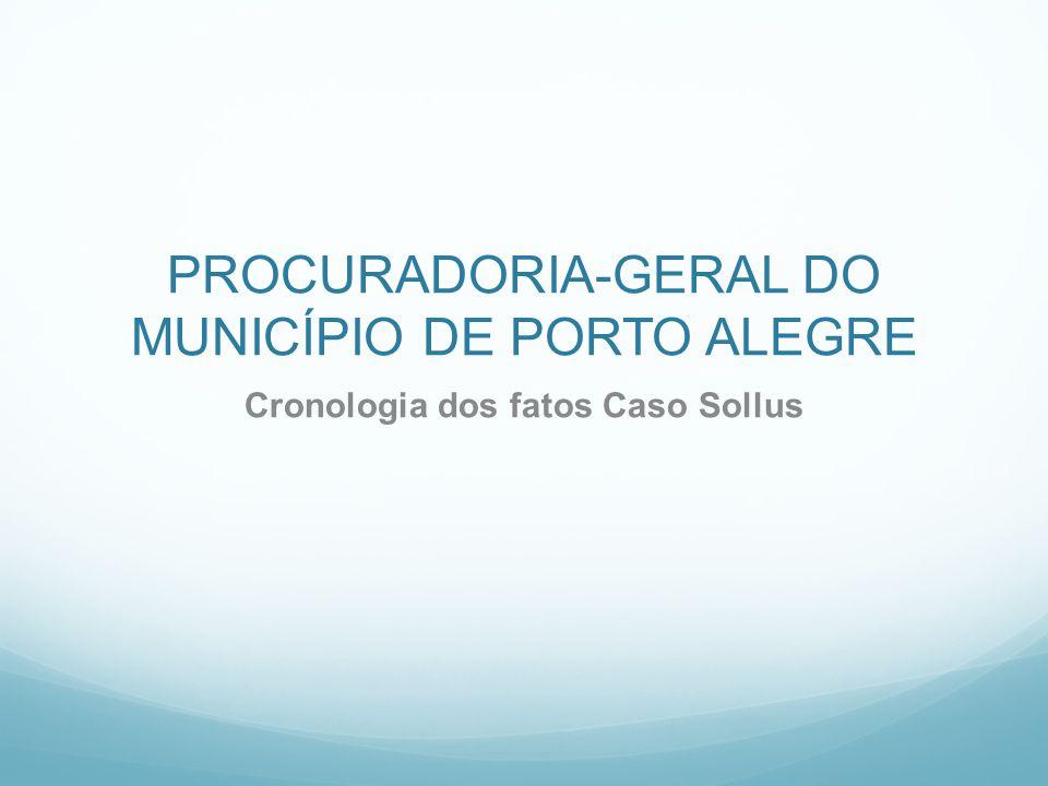 PROCURADORIA-GERAL DO MUNICÍPIO DE PORTO ALEGRE Cronologia dos fatos Caso Sollus