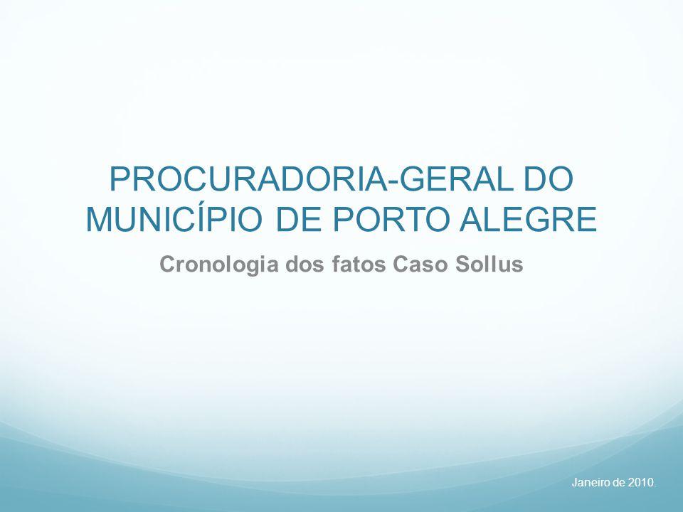 PROCURADORIA-GERAL DO MUNICÍPIO DE PORTO ALEGRE Cronologia dos fatos Caso Sollus Janeiro de 2010.