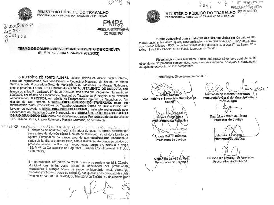 2007 O Município firmou um TAC (Termo de Ajustamento de Conduta) com o Ministério Público Federal, Ministério Público do Trabalho e Ministério Público Estadual (3 de setembro) admitindo a parceria.