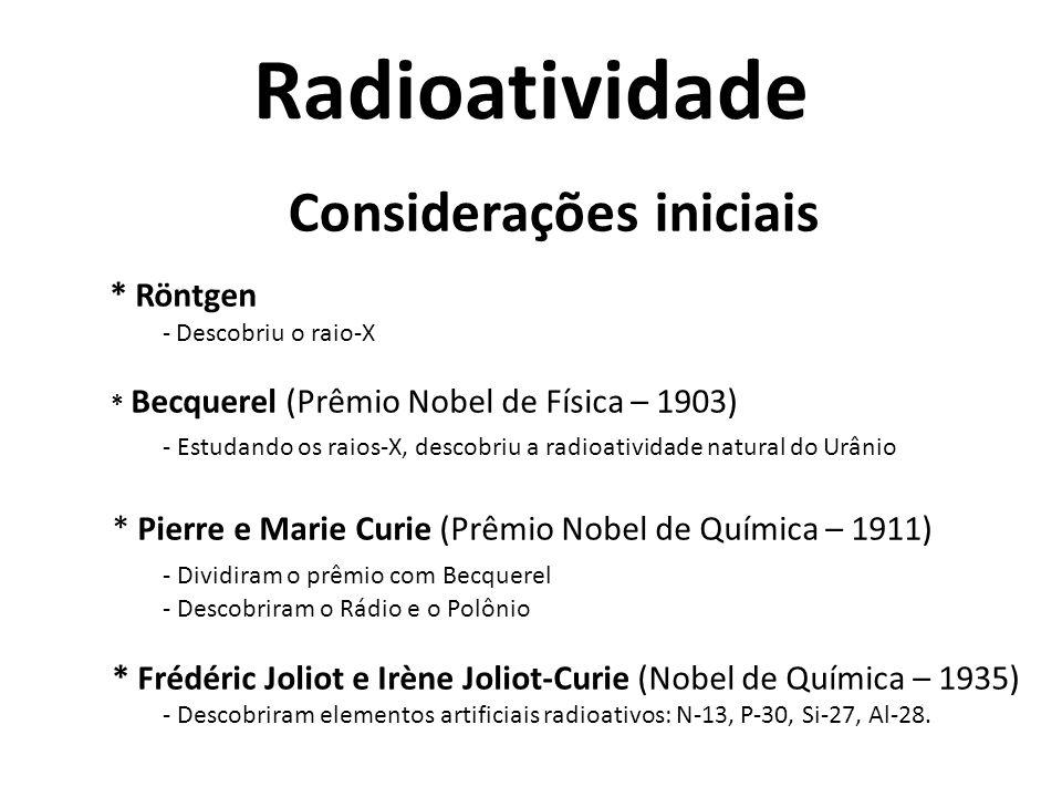 Considerações iniciais * Röntgen - Descobriu o raio-X * Becquerel (Prêmio Nobel de Física – 1903) - Estudando os raios-X, descobriu a radioatividade n