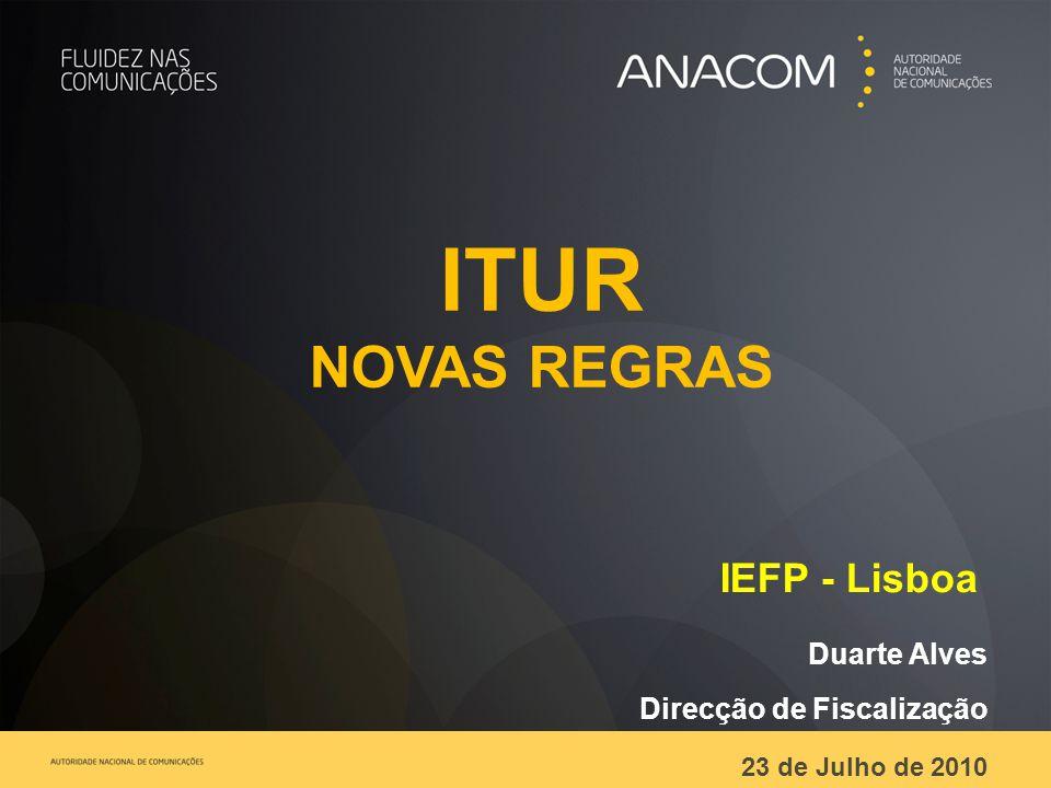 IEFP - Lisboa Duarte Alves Direcção de Fiscalização 23 de Julho de 2010 ITUR NOVAS REGRAS
