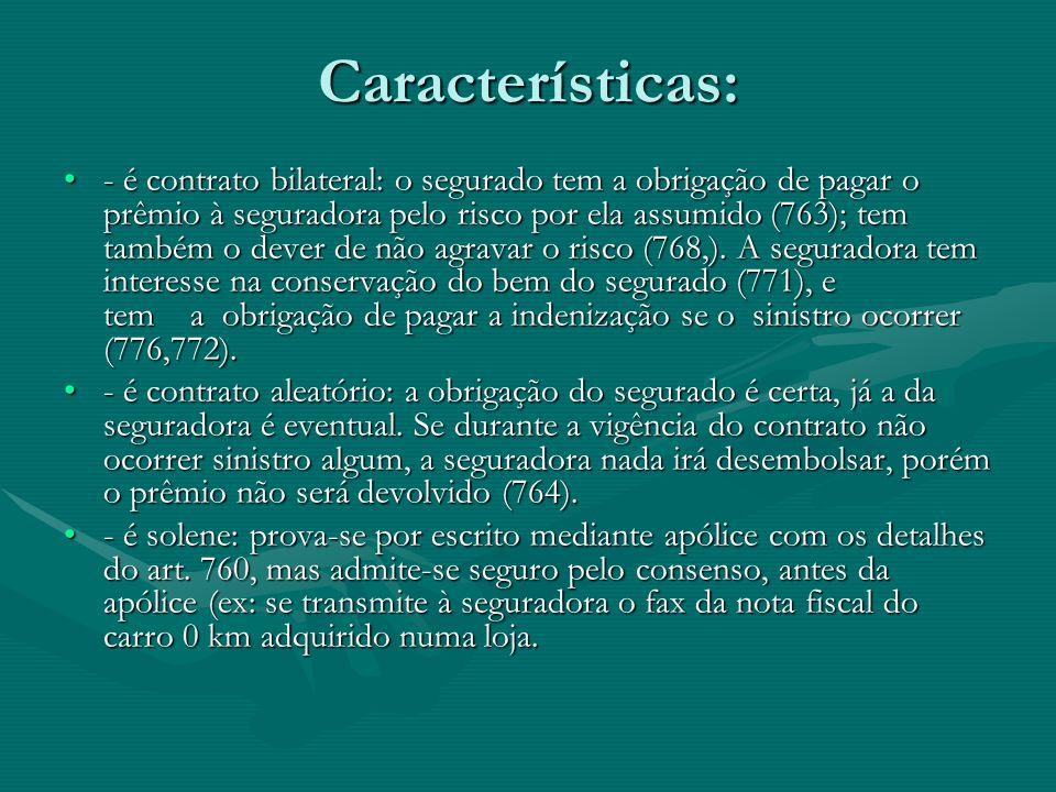 Características: •- é contrato bilateral: o segurado tem a obrigação de pagar o prêmio à seguradora pelo risco por ela assumido (763); tem também o de
