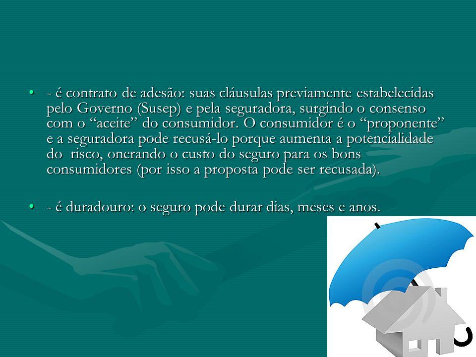"""•- é contrato de adesão: suas cláusulas previamente estabelecidas pelo Governo (Susep) e pela seguradora, surgindo o consenso com o """"aceite"""" do consum"""