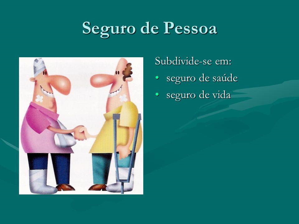 Seguro de Pessoa Subdivide-se em: •seguro de saúde •seguro de vida