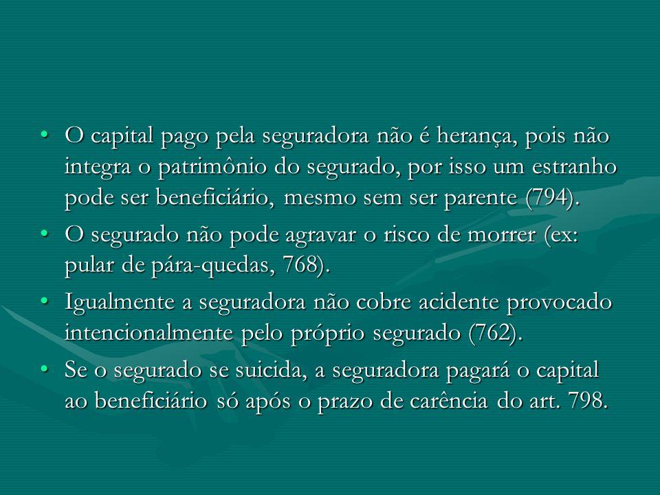 •O capital pago pela seguradora não é herança, pois não integra o patrimônio do segurado, por isso um estranho pode ser beneficiário, mesmo sem ser pa