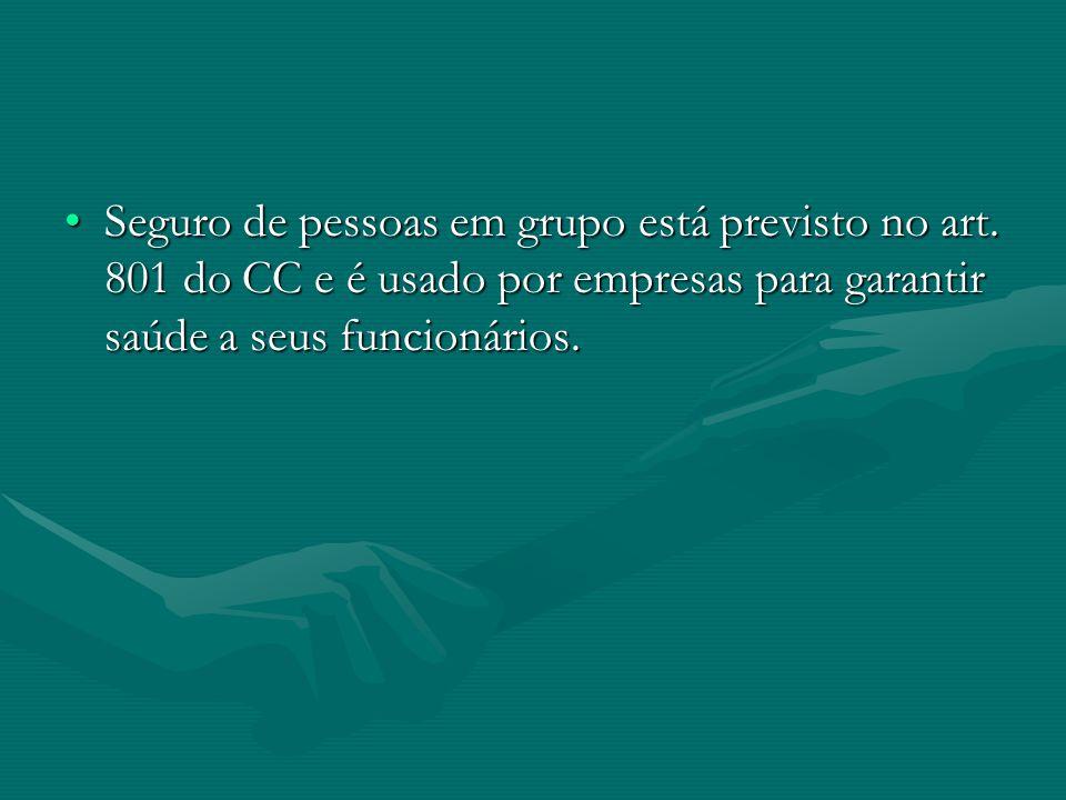 •Seguro de pessoas em grupo está previsto no art. 801 do CC e é usado por empresas para garantir saúde a seus funcionários.