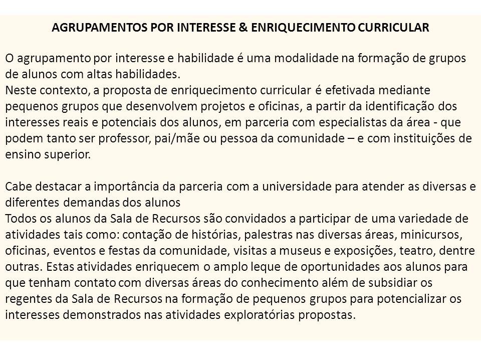 AGRUPAMENTOS POR INTERESSE & ENRIQUECIMENTO CURRICULAR O agrupamento por interesse e habilidade é uma modalidade na formação de grupos de alunos com a
