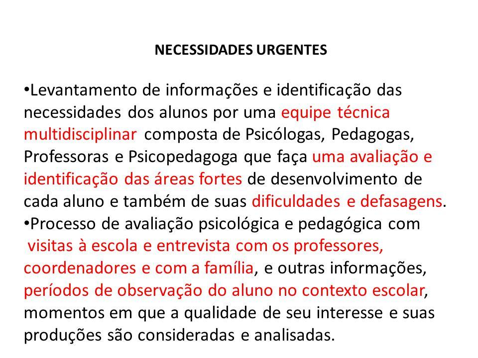 NECESSIDADES URGENTES • Levantamento de informações e identificação das necessidades dos alunos por uma equipe técnica multidisciplinar composta de Ps