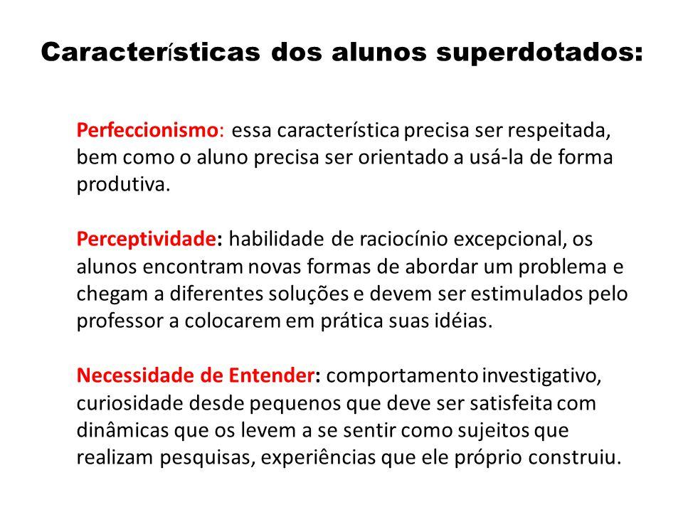 Caracter í sticas dos alunos superdotados: Perfeccionismo: essa característica precisa ser respeitada, bem como o aluno precisa ser orientado a usá-la