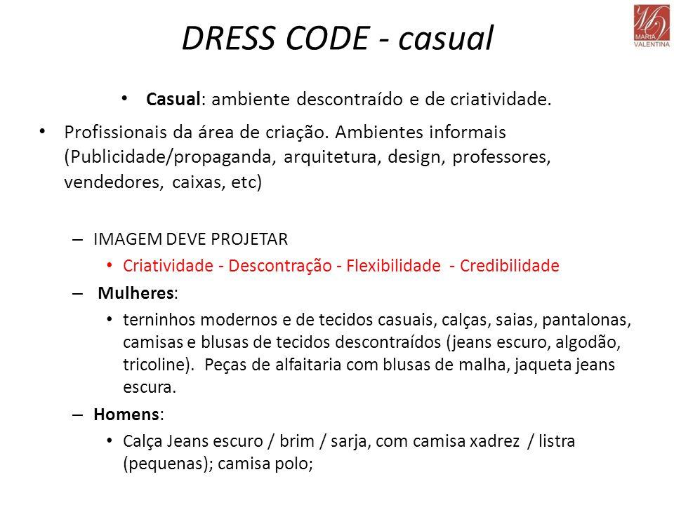 DRESS CODE - casual • Casual: ambiente descontraído e de criatividade. • Profissionais da área de criação. Ambientes informais (Publicidade/propaganda
