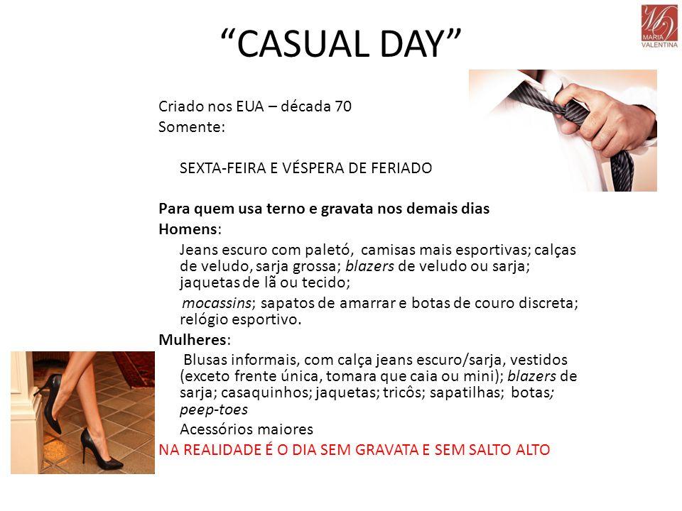 """""""CASUAL DAY"""" Criado nos EUA – década 70 Somente: SEXTA-FEIRA E VÉSPERA DE FERIADO Para quem usa terno e gravata nos demais dias Homens: Jeans escuro c"""