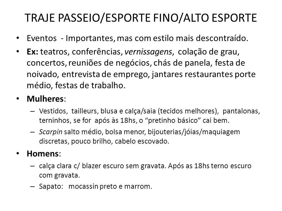 TRAJE PASSEIO/ESPORTE FINO/ALTO ESPORTE • Eventos - Importantes, mas com estilo mais descontraído. • Ex: teatros, conferências, vernissagens, colação