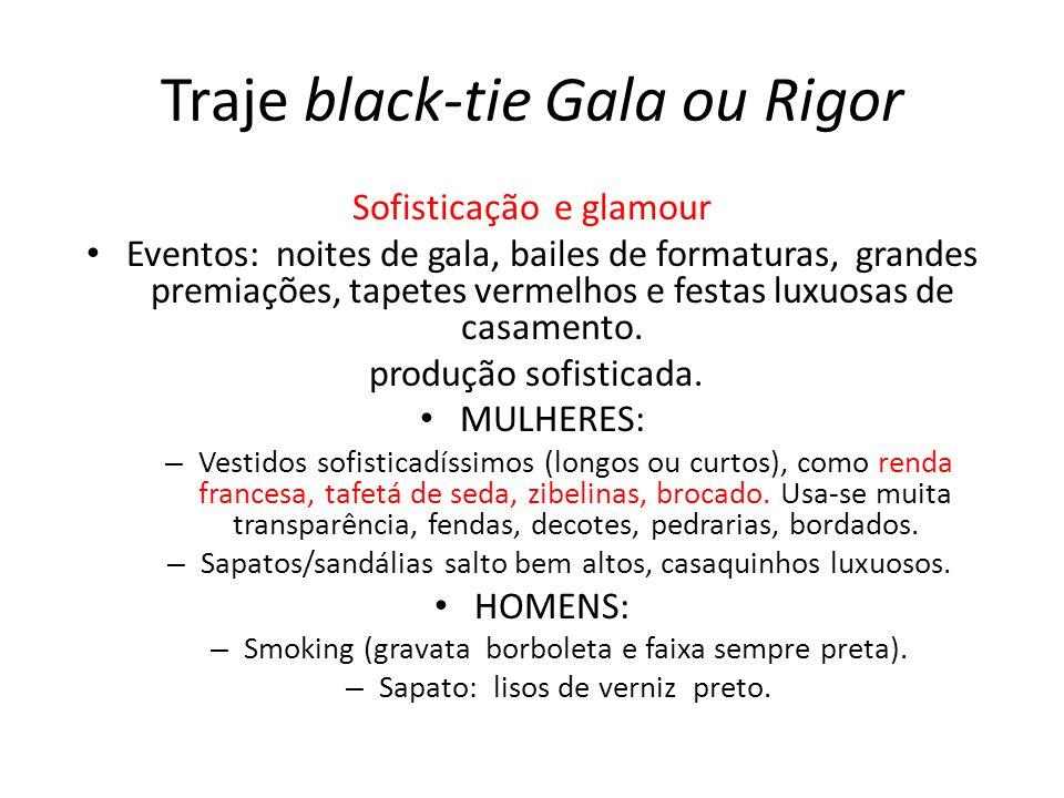 Traje black-tie Gala ou Rigor Sofisticação e glamour • Eventos: noites de gala, bailes de formaturas, grandes premiações, tapetes vermelhos e festas l