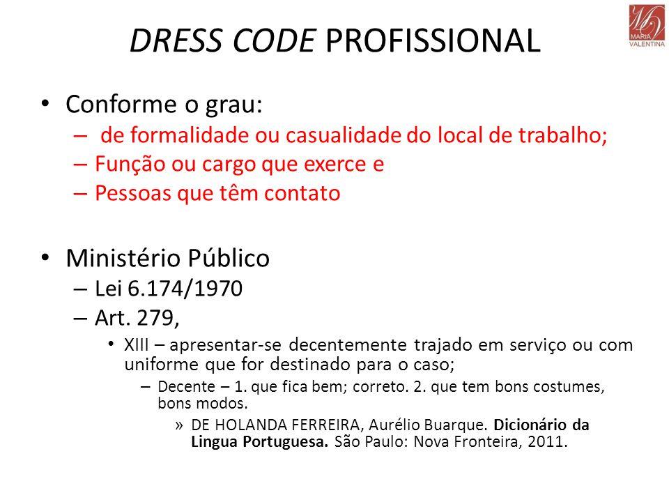 DRESS CODE PROFISSIONAL • Conforme o grau: – de formalidade ou casualidade do local de trabalho; – Função ou cargo que exerce e – Pessoas que têm cont