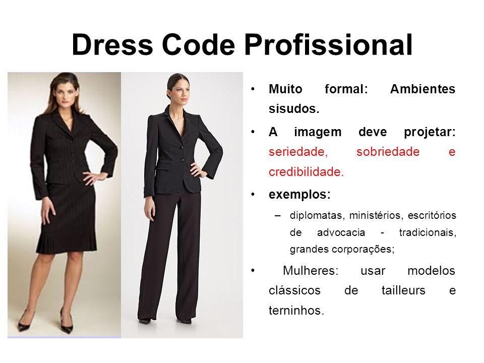 Dress Code Profissional •Muito formal: Ambientes sisudos. •A imagem deve projetar: seriedade, sobriedade e credibilidade. •exemplos: –diplomatas, mini