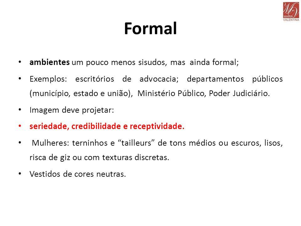 Formal • ambientes um pouco menos sisudos, mas ainda formal; • Exemplos: escritórios de advocacia; departamentos públicos (município, estado e união),